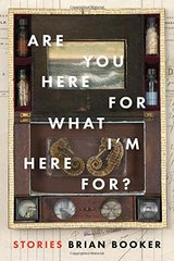 Are You Here for What I'm Here For? by Booker, Brian