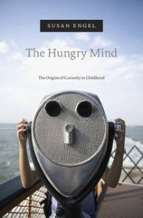 The Hungry Mind: The Origins of Curiosity in Childhood by Engel, Susan