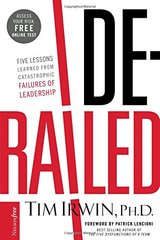 Derailed: Five Lessons Learned from Catastrophic Failures of Leadership