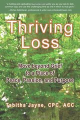 Thriving Loss: Move Beyond Grief to a Place of Peace, Passion and Purpose by Jayne, Tabitha