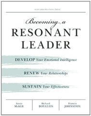 Becoming a Resonant Leader: Develop Your Emotional Intelligence, Renew Your Relationships, Sustain Your Effectiveness by McKee, Annie/ Boyatzis, Richard E./ Johnston, Fran