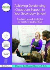 Achieving Outstanding Classroom Support in Your Secondary School: Tried and Tested Strategies for Teachers and Sencos by Morgan, Jill/ Jones, Cheryl/ Booth-Coates, Sioned