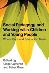Social Pedagogy and Working With Children and Young People: Where Care and Education Meet by Cameron, Claire (EDT)/ Moss, Peter (EDT)