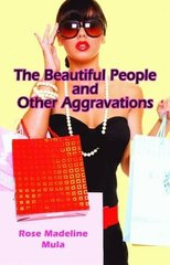 The Beautiful People and Other Aggravations by Mula, Rose Madeline