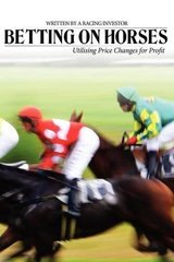 Betting on Horses: Utilising Price Changes for Profit by Racing Investor