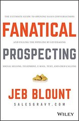 Fanatical Prospecting: The Ultimate Guide for Starting Sales Conversations and Filling the Pipeline by Leveraging Social Selling, Telephone, Email, and Cold Calling