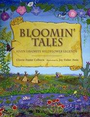 Bloomin' Tales: Seven Favorite Wildflower Legends by Colburn, Cherie Foster/ Hein, Joy Fisher (ILT)