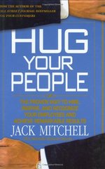 Hug Your People: The Proven Way to Hire, Inspire, and Recognize Your Employees to Achieve Remarkable Results by Mitchell, Jack