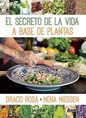 El secreto de la vida a base de plantas / Mother Nature's Secret to a Healthy Life by Rosa, Draco/ Niessen, Nena