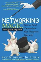 Networking Magic: How to Find Connections That Transform Your Life by Frishman, Rick/ Lublin, Jill