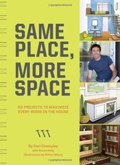 Same Place, More Space: 50 Projects to Maximize Every Room in the House by Champley, Karl/ Kelly, Karen/ Mount, Arthur (ILT)