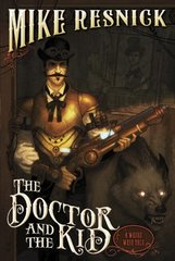 The Doctor and the Kid: A Weird West Tale by Resnick, Mike