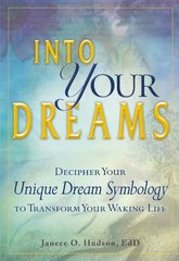 Into Your Dreams: Decipher Your Unique Dream Symbology to Transform Your Waking Life by Hudson, Janece O.