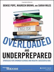 Overloaded and Underprepared: Strategies for Stronger Schools and Healthy, Successful Kids by Pope, Denise/ Brown, Maureen/ Miles, Sarah