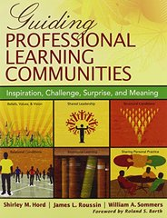 Guiding Professional Learning Communities: Inspiration, Challenge, Surprise, and Meaning by Hord, Shirley M./ Roussin, James L./ Sommers, William A.