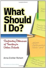 What Shall I Do?: Confronting Dilemmas of Teaching in Urban Schools by Richert, Anna Ershler