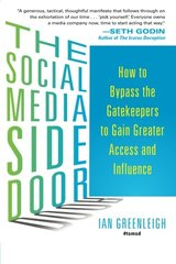 The Social Media Side Door: How to Bypass the Gatekeepers to Gain Greater Access and Influence by Greenleigh, Ian