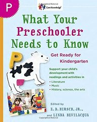 What Your Preschooler Needs to Know: Read-Alouds to Get Ready for Kindergarten by Hirsch, E. D./ Bevilacqua, Linda