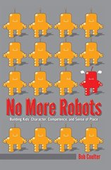 No More Robots: Building Kids' Character, Competence, and Sense of Place by Coulter, Bob