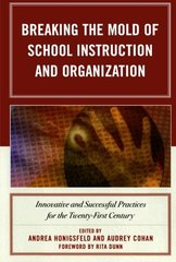Breaking the Mold of School Instruction and Organization: Innovative and Successful Practices for the Twenty-First Century by Honigsfeld, Andrea (EDT)/ Cohan, Audrey (EDT)