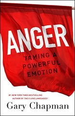 Anger: Taming a Powerful Emotion by Chapman, Gary