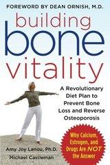 Building Bone Vitality: A Revolutionary Diet Plan to Prevent Bone Loss and Reverse Osteoporosis by Lanou, Amy Joy, Ph.D./ Castleman, Michael