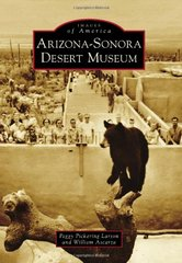 Arizona-Sonora Desert Museum by Larson, Peggy Pickering/ Ascarza, William