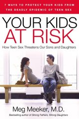 Your Kids at Risk: How Teen Sex Threatens Our Sons and Daughters by Meeker, Meg