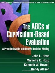 The ABCs of Curriculum-Based Evaluation: A Practical Guide to Effective Decision Making by Hosp, John L./ Hosp, Michelle K./ Howell, Kenneth W./ Allison, Randy
