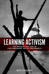 Learning Activism: The Intellectual Life of Contemporary Social Movements by Choudry, Aziz