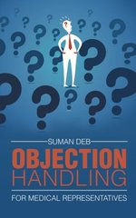 Objection Handling: For Medical Representatives by Deb, Suman