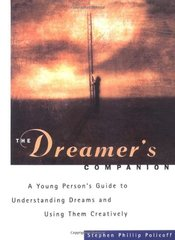 The Dreamer's Companion: A Young Person's Guide to Understanding Dreams and Using Them Creatively by Policoff, Stephen Phillip