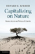 Capitalizing on Nature: Ecosystems As Natural Assets by Barbier, Edward B.