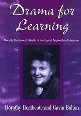 Drama for Learning: Dorothy Heathcote's Mantle of the Expert Approach to Education by Bolton, Gavin/ Heathcote, Dorothy/ O'Neill, Cecily (FRW)