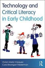 Technology and Critical Literacy in Early Childhood by Vasquez, Vivian Maria/ Felderman, Carol Branigan