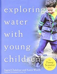 Exploring Water With Young Children by Chalufour, Ingrid/ Worth, Karen
