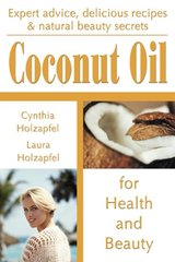 Coconut Oil: For Health and Beauty by Holzapfel, Cynthia/ Holzapfel, Laura