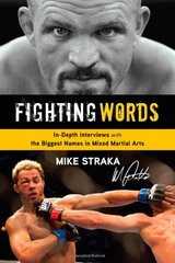Fighting Words: In-Depth Interviews with the Biggest Names in Mixed Martial Arts by Straka, Mike