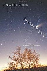 Heaven's Gate: America's UFO Religion by Zeller, Benjamin E./ Balch, Robert W. (FRW)