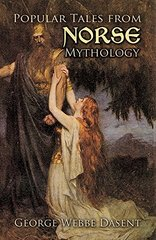 Popular Tales from Norse Mythology by Dasent, George Webbe