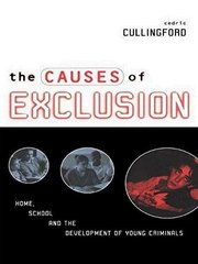 The Causes of Exclusion: Home, School and the Development of Young Criminals by Cullingford, Cedric