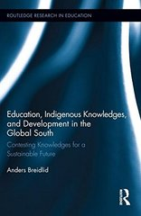Education, Indigenous Knowledge, and Development in the Global South: Contesting Knowledges for a Sustainable Future by Breidlid, Anders