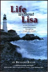 Life Without Lisa: A Widowed Fathers Compelling Journey Through The Rough Seas Of Grief by Ballo, Richard