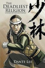 The Deadliest Religion: A Wuxia Mythology Novel by Lee, Dante