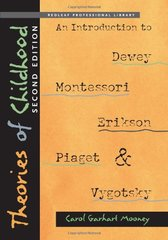 Theories of Childhood: An Introduction to Dewey, Montessori, Erikson, Piaget and Vygotsky by Mooney, Carol Garhart