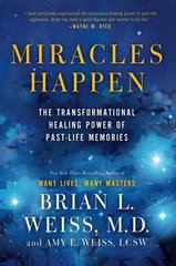 Miracles Happen: The Transformational Healing Power of Past-Life Memories by Weiss, Brian L./ Weiss, Amy E.