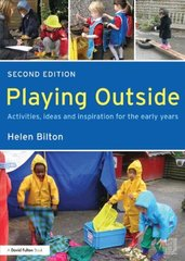 Playing Outside: Activities, Ideas and Inspiration for the Early Years by Bilton, Helen