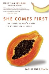 She Comes First: The Thinking Man's Guide To Pleasuring A Woman by Kerner, Ian