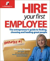 Hire Your First Employee: The Entrepreneur's Guide to Finding, Choosing and Leading Great People by Abrams, Rhonda