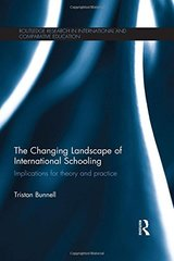 The Changing Landscape of International Schooling: Implications for Theory and Practice by Bunnell, Tristan